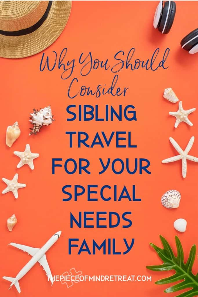 5 Reasons to Consider Sibling Travel in Your Special Needs Family
