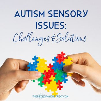 Autism Sensory Issues: Challenges and Solutions