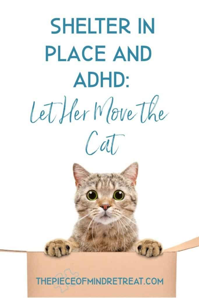 Shelter in Place and ADHD: Let her Move the Cat