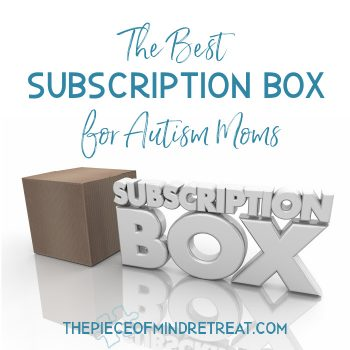 The Best Subscription Box for Autism Moms: 5 Top Choices